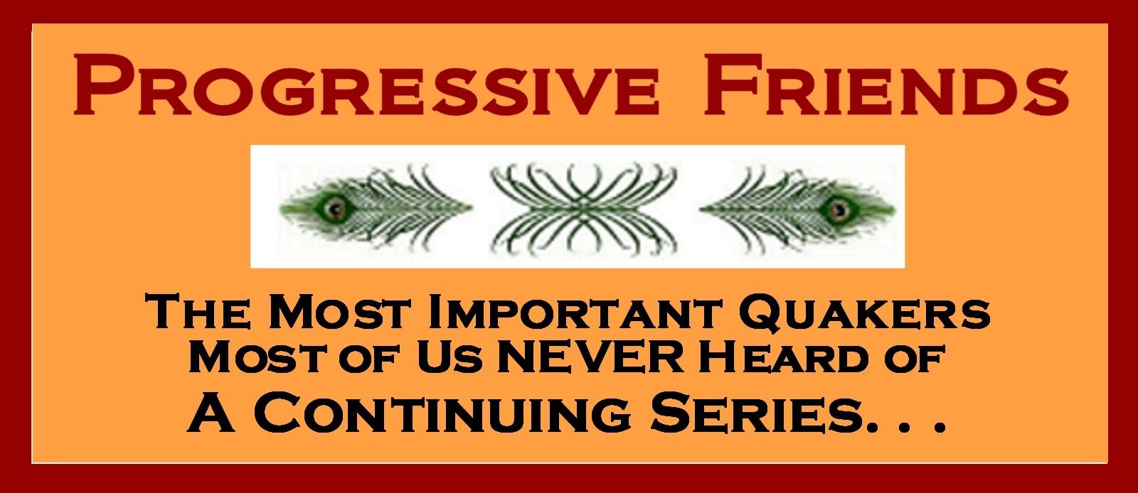 Progressive Friends: A Continuing Series
