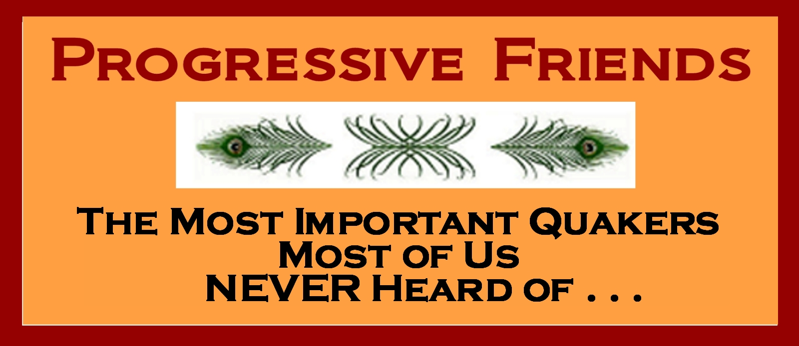 Progressive Friends - The Most Important Quakers Most Of Us Never Heard Of