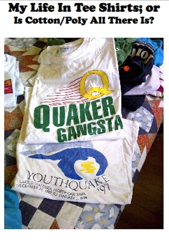 A few of my fifty-plus Quaker tee shirts.